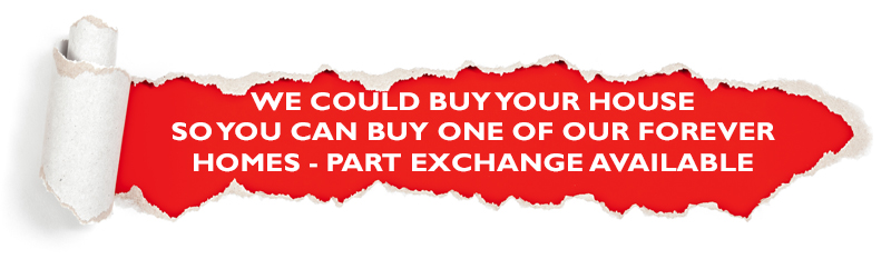 Red banner with text : We could buy your house so you can buy one of our forever homes - Part exchange available